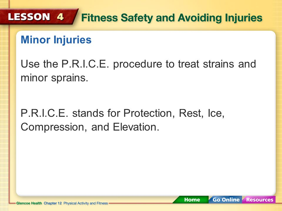 Minor Injuries Use the P.R.I.C.E. procedure to treat strains and minor sprains.