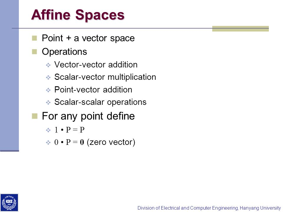 Affine Spaces For any point define Point + a vector space Operations