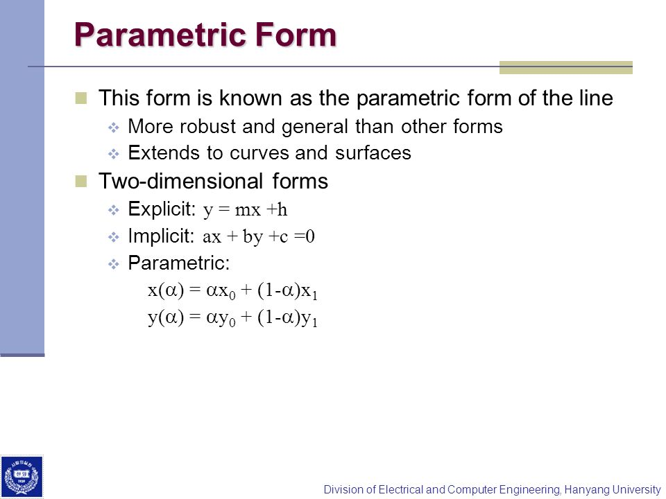 Parametric Form This form is known as the parametric form of the line