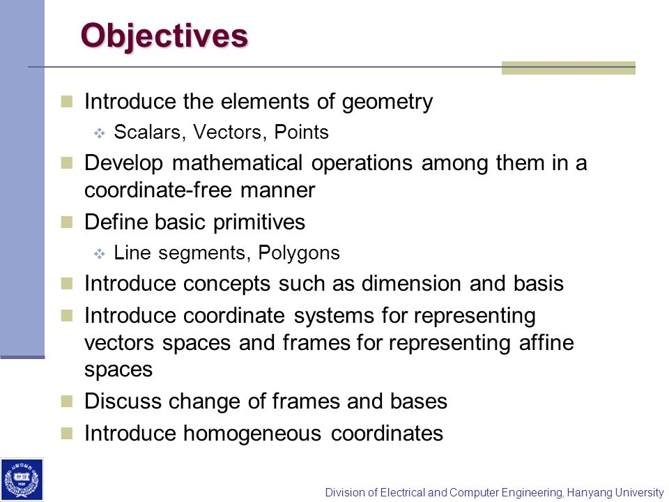 Objectives Introduce the elements of geometry