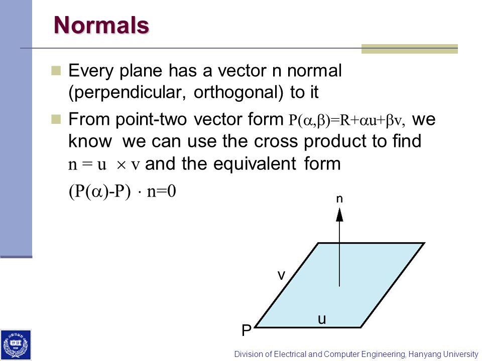 NormalsEvery plane has a vector n normal (perpendicular, orthogonal) to it.