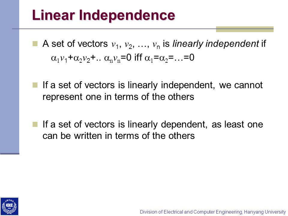 Linear Independence A set of vectors v1, v2, …, vn is linearly independent if. a1v1+a2v2+.. anvn=0 iff a1=a2=…=0.