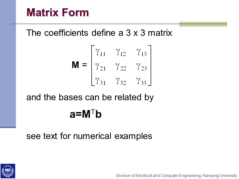 Matrix Form a=MTb M = The coefficients define a 3 x 3 matrix