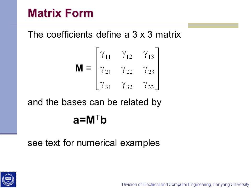 Matrix Form a=MTb M = The coefficients define a 3 x 3 matrix