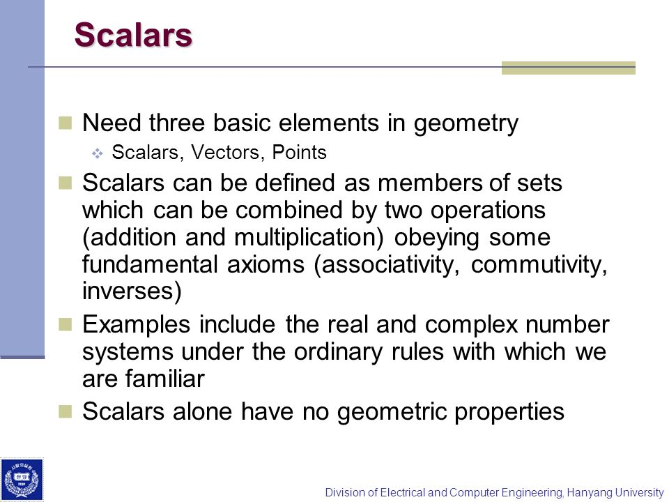 Scalars Need three basic elements in geometry