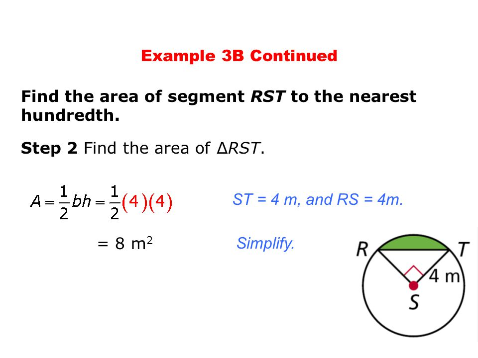 Example 3B Continued Find the area of segment RST to the nearest hundredth. Step 2 Find the area of ∆RST.