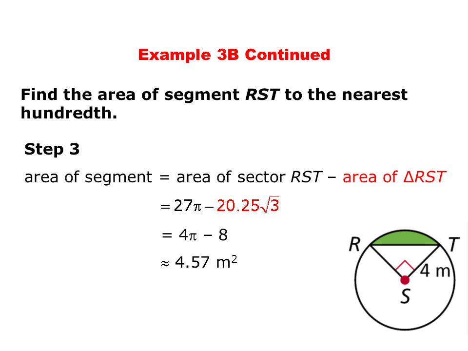 Example 3B Continued Find the area of segment RST to the nearest hundredth. Step 3. area of segment = area of sector RST – area of ∆RST.
