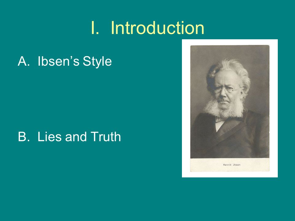 I. Introduction Ibsen's Style Lies and Truth