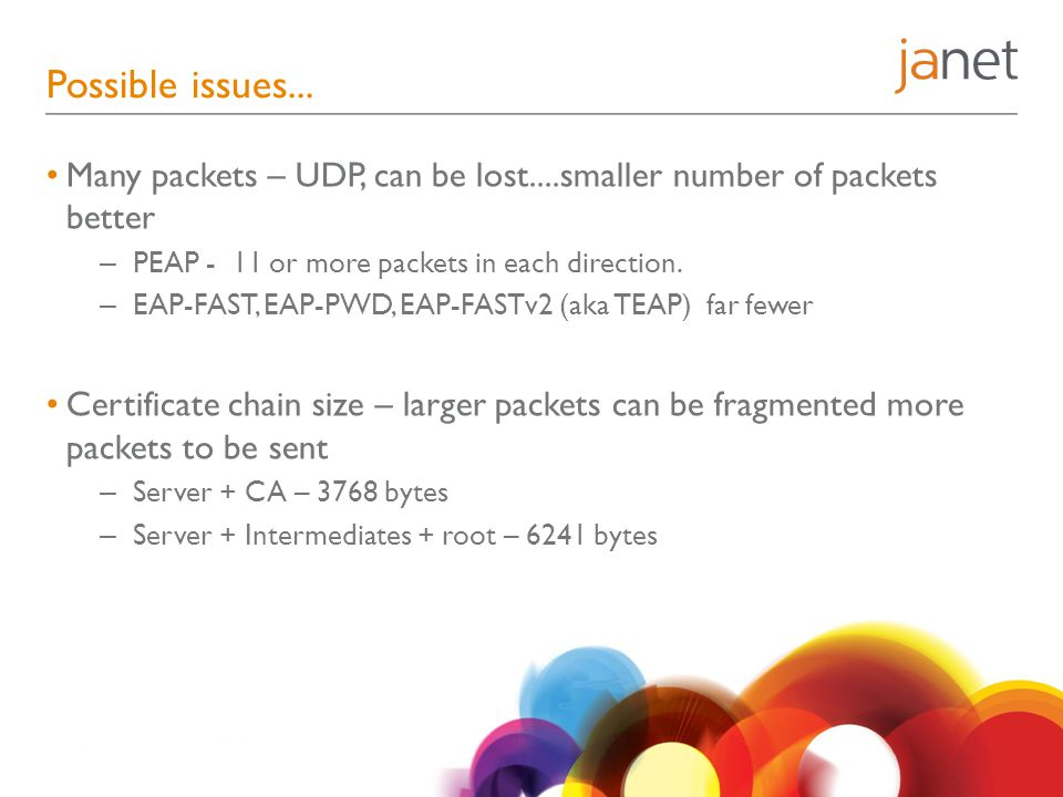 Possible issues... Many packets – UDP, can be lost....smaller number of packets better. PEAP - 11 or more packets in each direction.