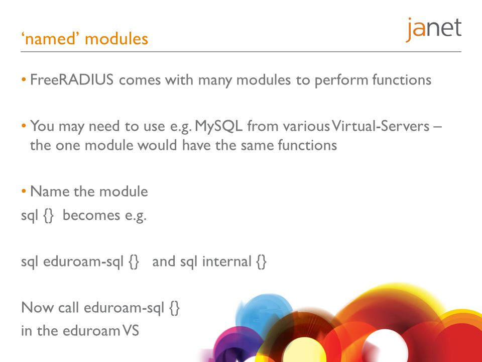 'named' modules FreeRADIUS comes with many modules to perform functions.