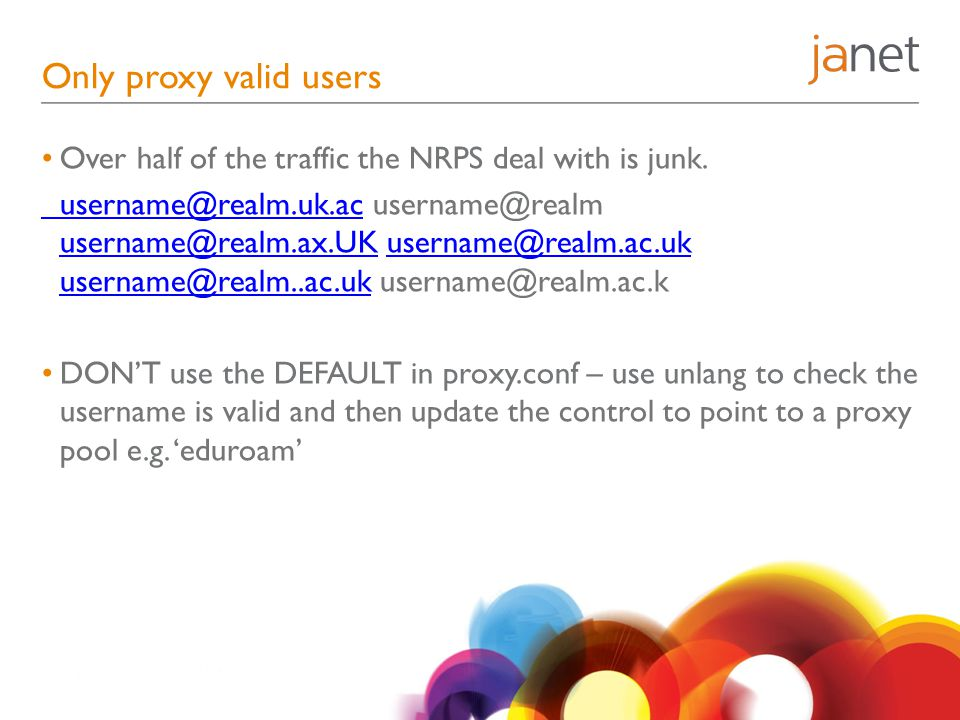 Only proxy valid users Over half of the traffic the NRPS deal with is junk.