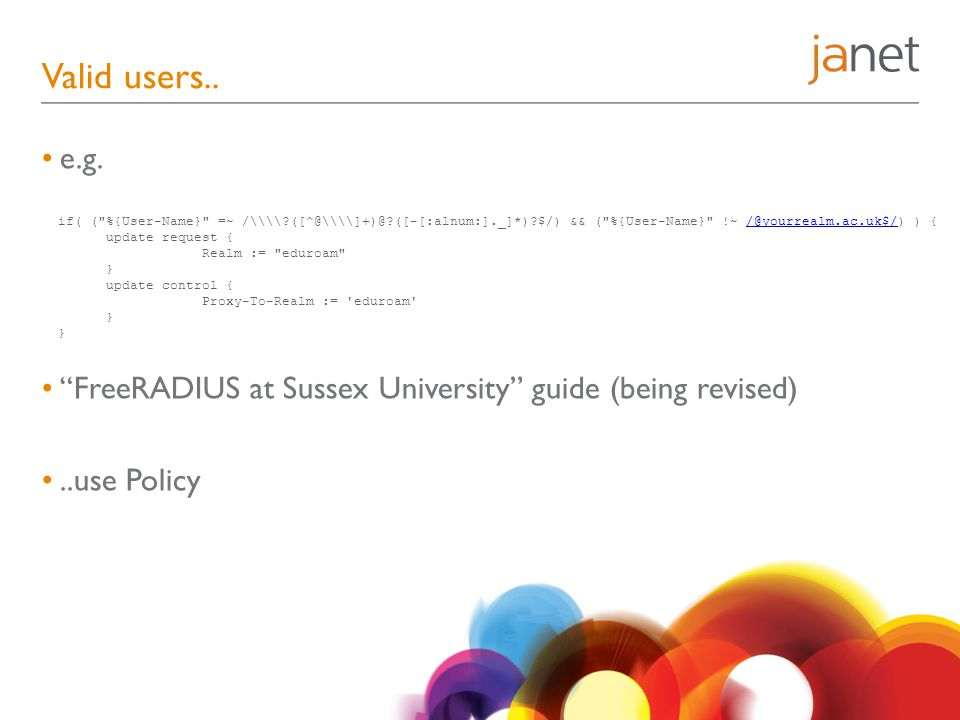 Valid users.. e.g. FreeRADIUS at Sussex University guide (being revised) ..use Policy.