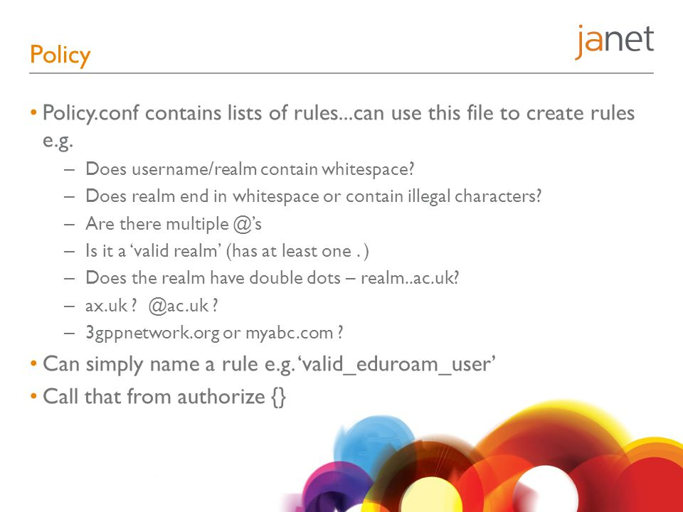 Policy Policy.conf contains lists of rules...can use this file to create rules e.g. Does username/realm contain whitespace