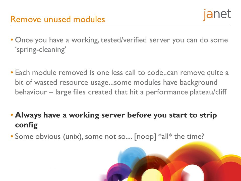 Remove unused modules Once you have a working, tested/verified server you can do some 'spring-cleaning'