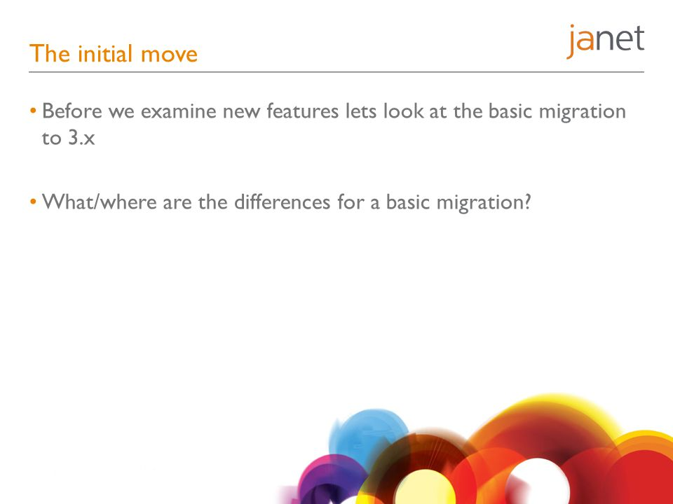 The initial move Before we examine new features lets look at the basic migration to 3.x.