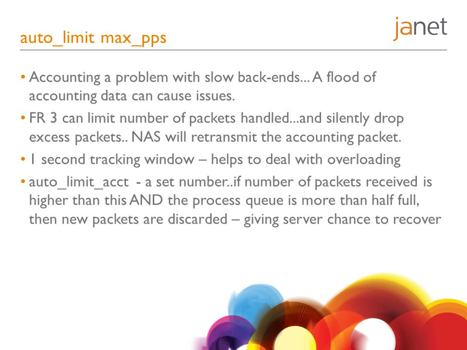 auto_limit max_pps Accounting a problem with slow back-ends... A flood of accounting data can cause issues.