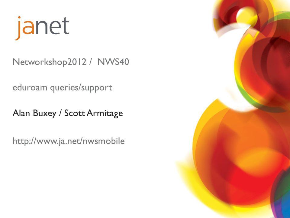 Networkshop2012 / NWS40 eduroam queries/support. Alan Buxey / Scott Armitage.