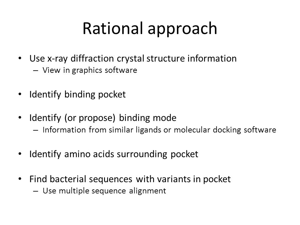 Rational approach Use x-ray diffraction crystal structure information