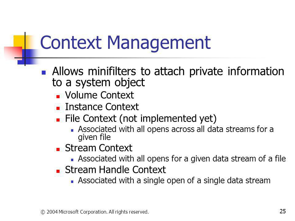 Context Management Allows minifilters to attach private information to a system object. Volume Context.