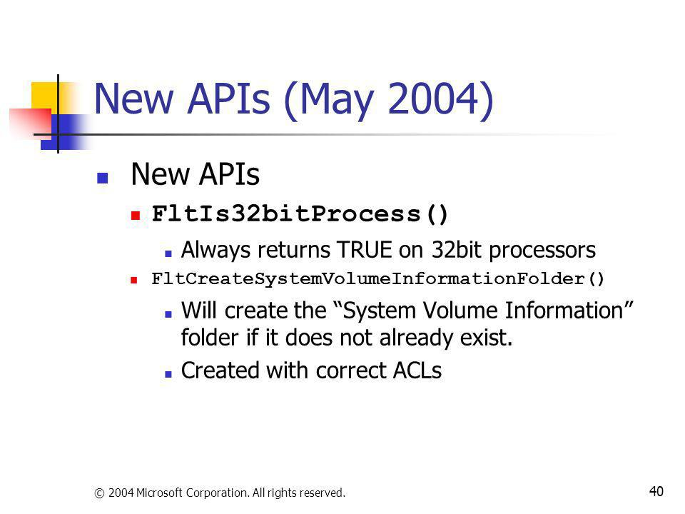 New APIs (May 2004) New APIs FltIs32bitProcess()