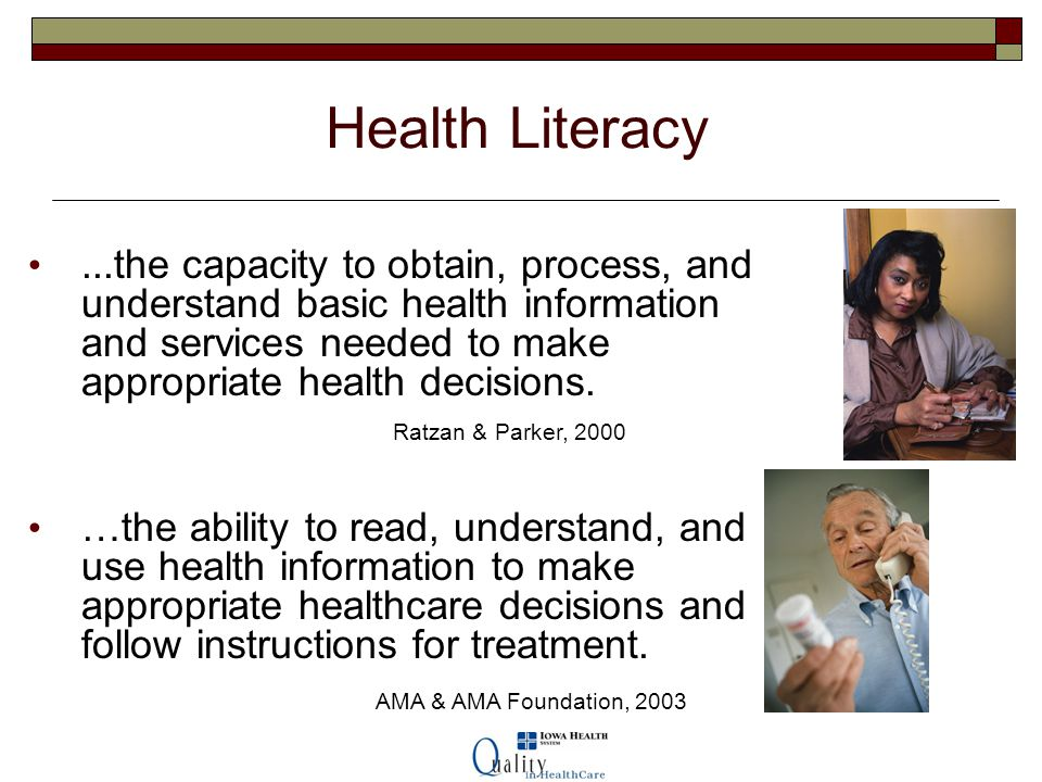 Health Literacy ...the capacity to obtain, process, and understand basic health information and services needed to make appropriate health decisions.