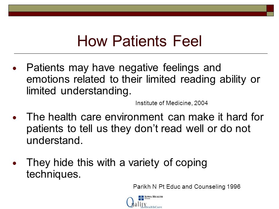 How Patients Feel Patients may have negative feelings and emotions related to their limited reading ability or limited understanding.