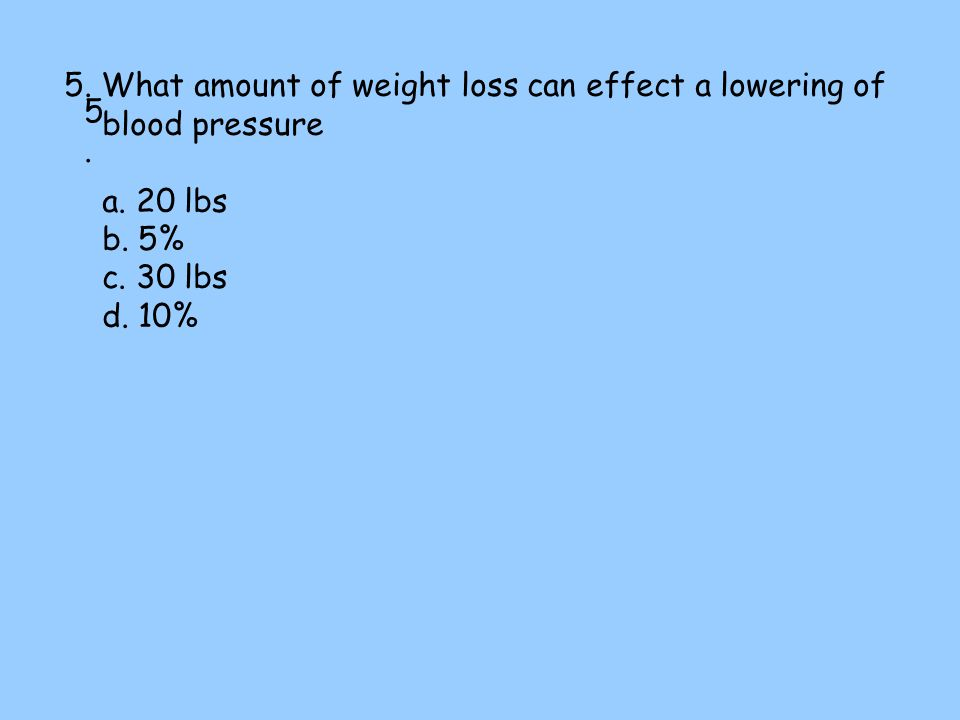 5. What amount of weight loss can effect a lowering of blood pressure