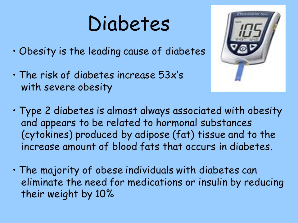 Diabetes Obesity is the leading cause of diabetes
