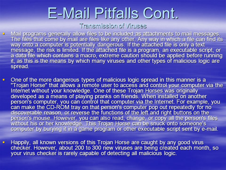 E-Mail Pitfalls Cont. Transmission of Viruses
