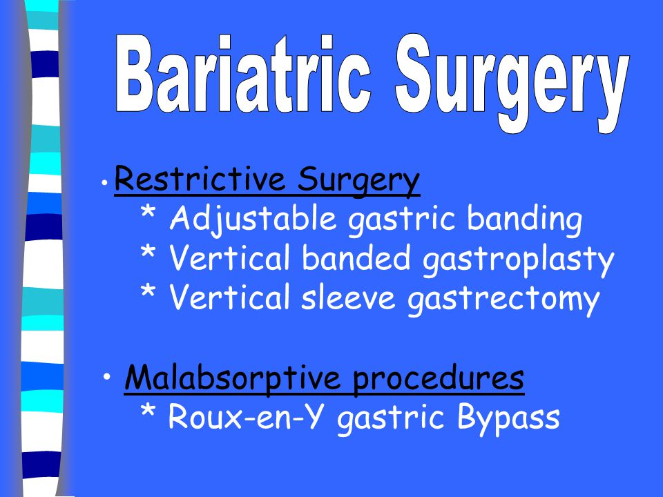 Malabsorptive procedures * Roux-en-Y gastric Bypass
