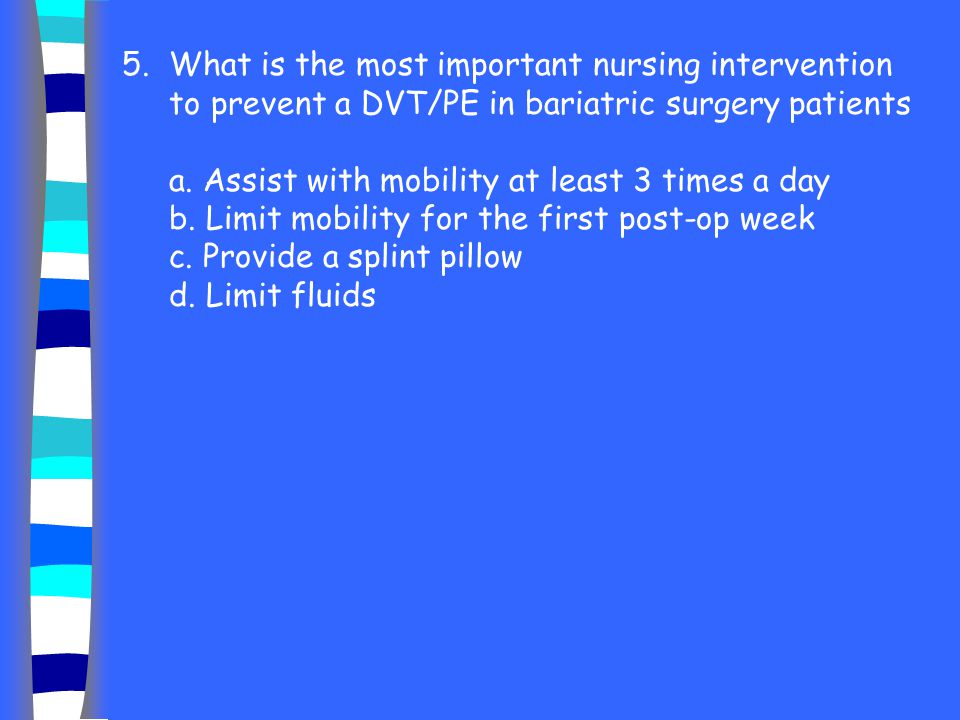 5. What is the most important nursing intervention to prevent a DVT/PE in bariatric surgery patients