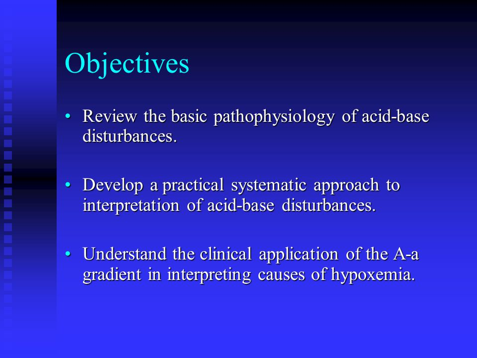 Objectives Review the basic pathophysiology of acid-base disturbances.