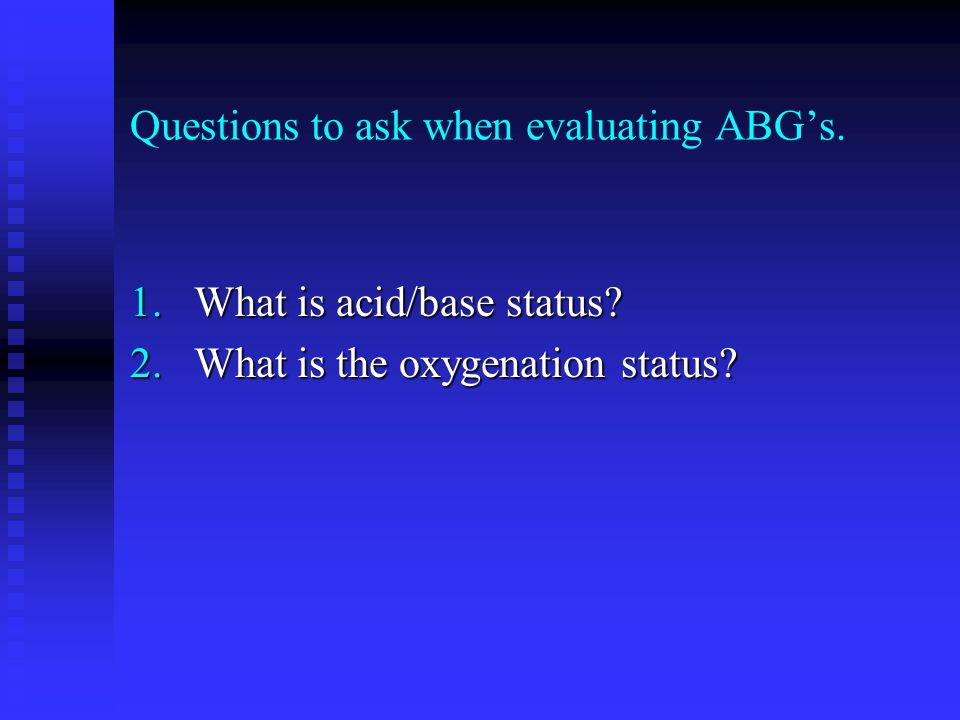 Questions to ask when evaluating ABG's.
