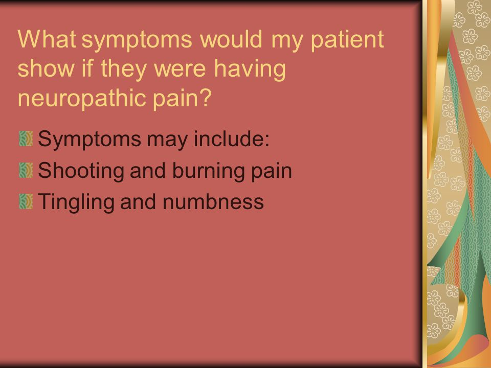What symptoms would my patient show if they were having neuropathic pain
