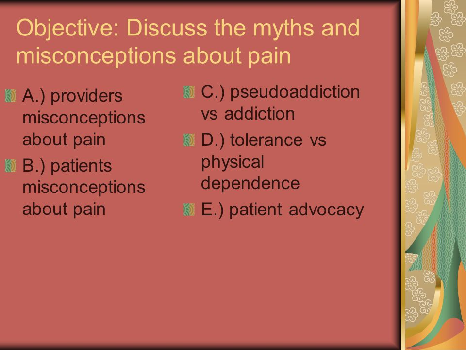 Objective: Discuss the myths and misconceptions about pain