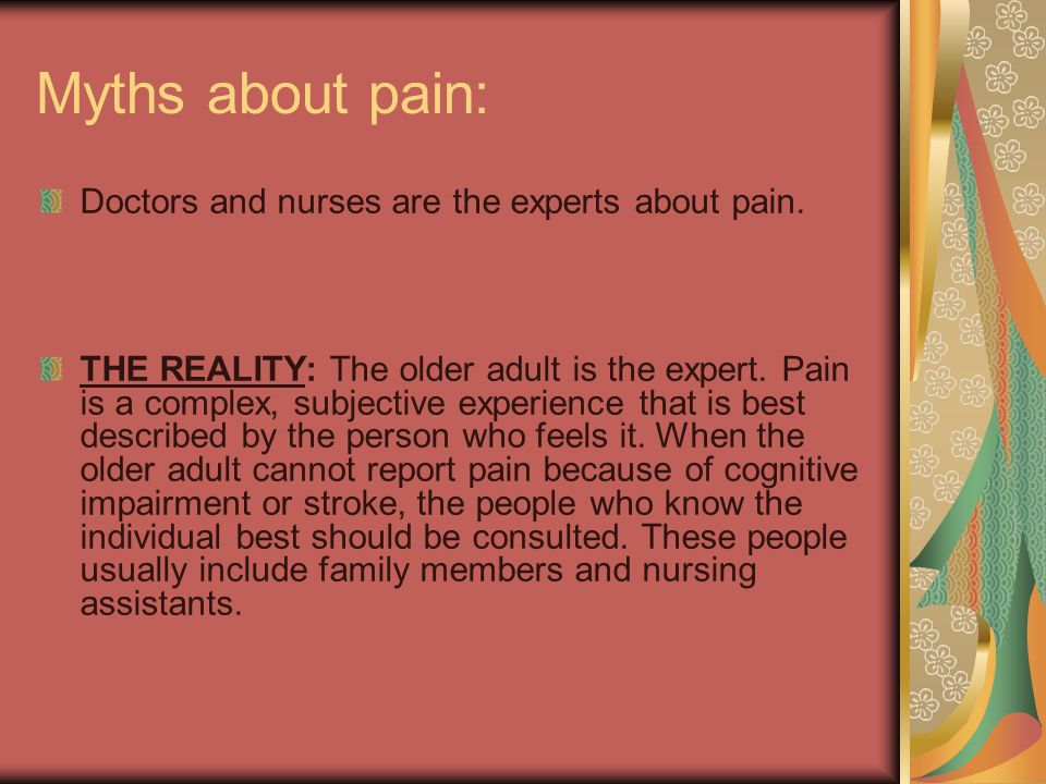 Myths about pain: Doctors and nurses are the experts about pain.