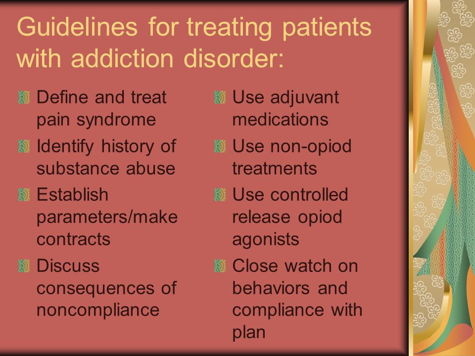 Guidelines for treating patients with addiction disorder: