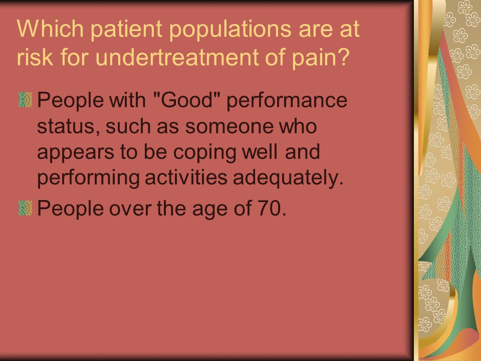 Which patient populations are at risk for undertreatment of pain