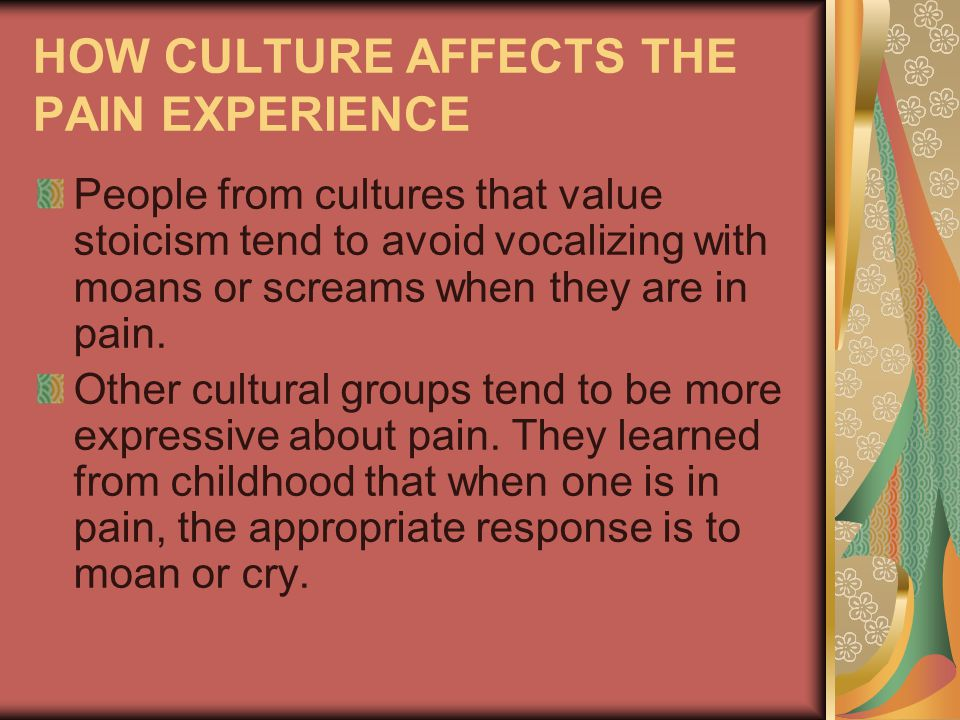 HOW CULTURE AFFECTS THE PAIN EXPERIENCE
