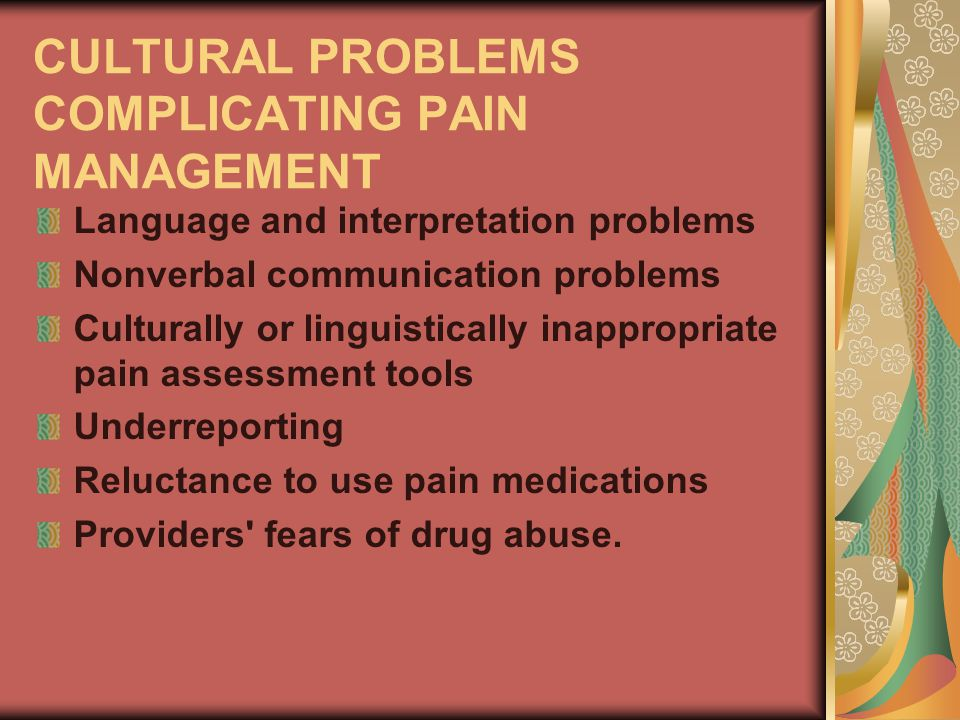 CULTURAL PROBLEMS COMPLICATING PAIN MANAGEMENT