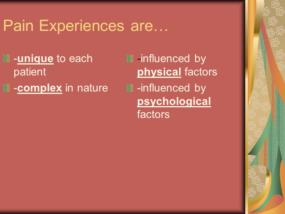 Pain Experiences are… -unique to each patient -complex in nature