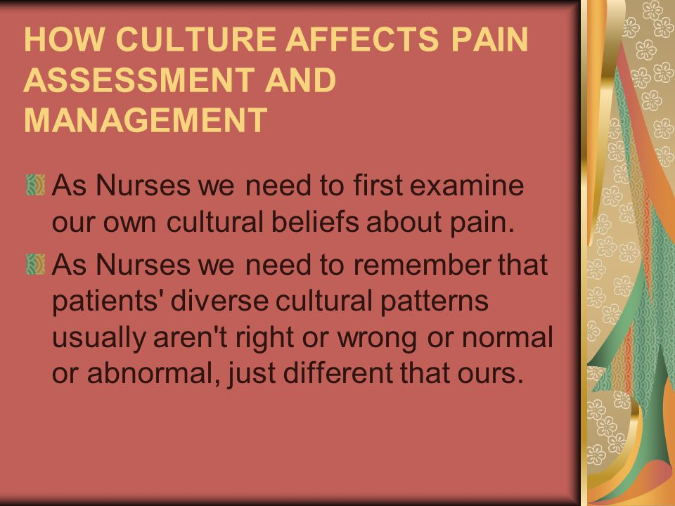 HOW CULTURE AFFECTS PAIN ASSESSMENT AND MANAGEMENT