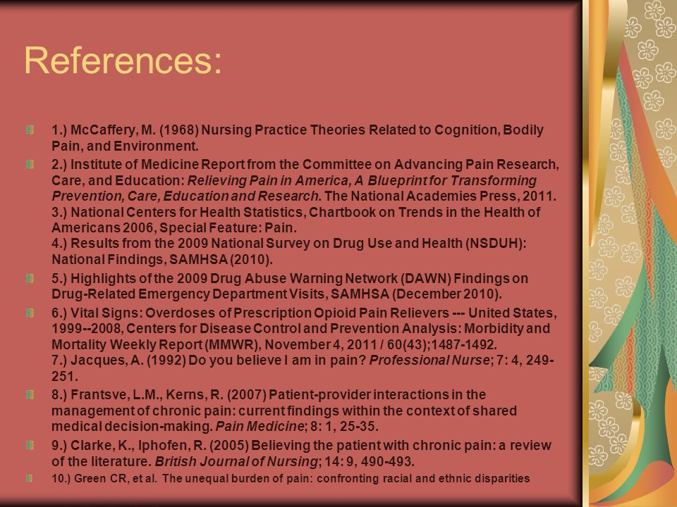 References: 1.) McCaffery, M. (1968) Nursing Practice Theories Related to Cognition, Bodily Pain, and Environment.