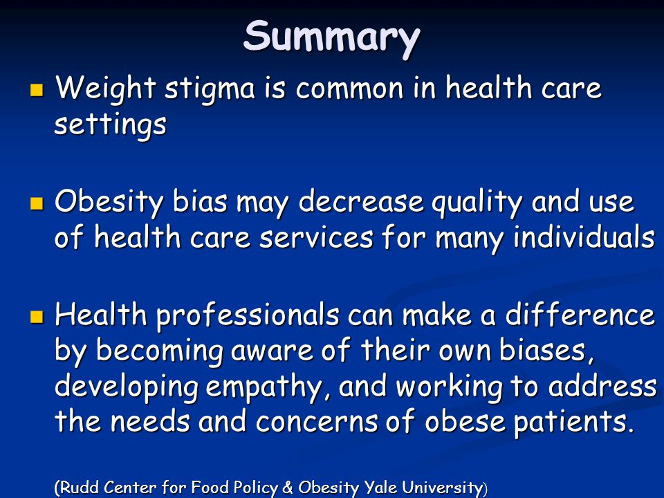 Summary Weight stigma is common in health care settings