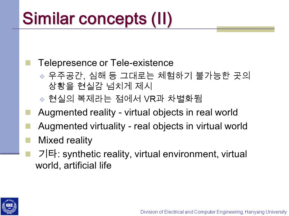 Similar concepts (II) Telepresence or Tele-existence