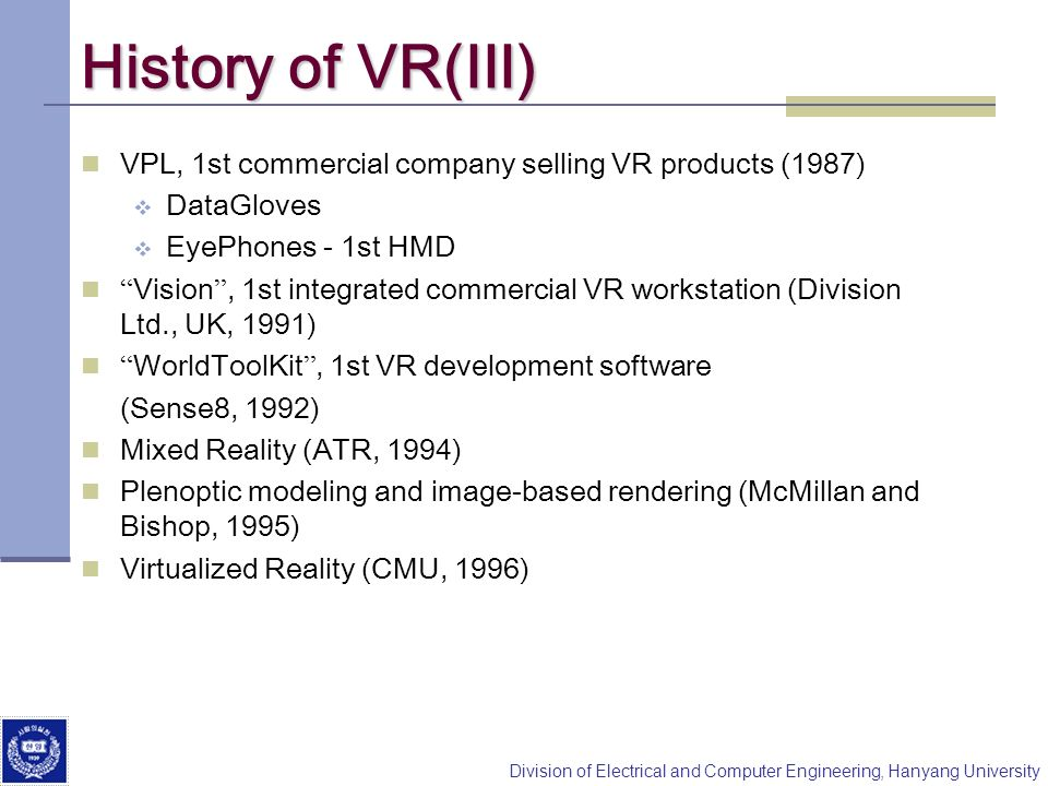 History of VR(III) VPL, 1st commercial company selling VR products (1987) DataGloves. EyePhones - 1st HMD.