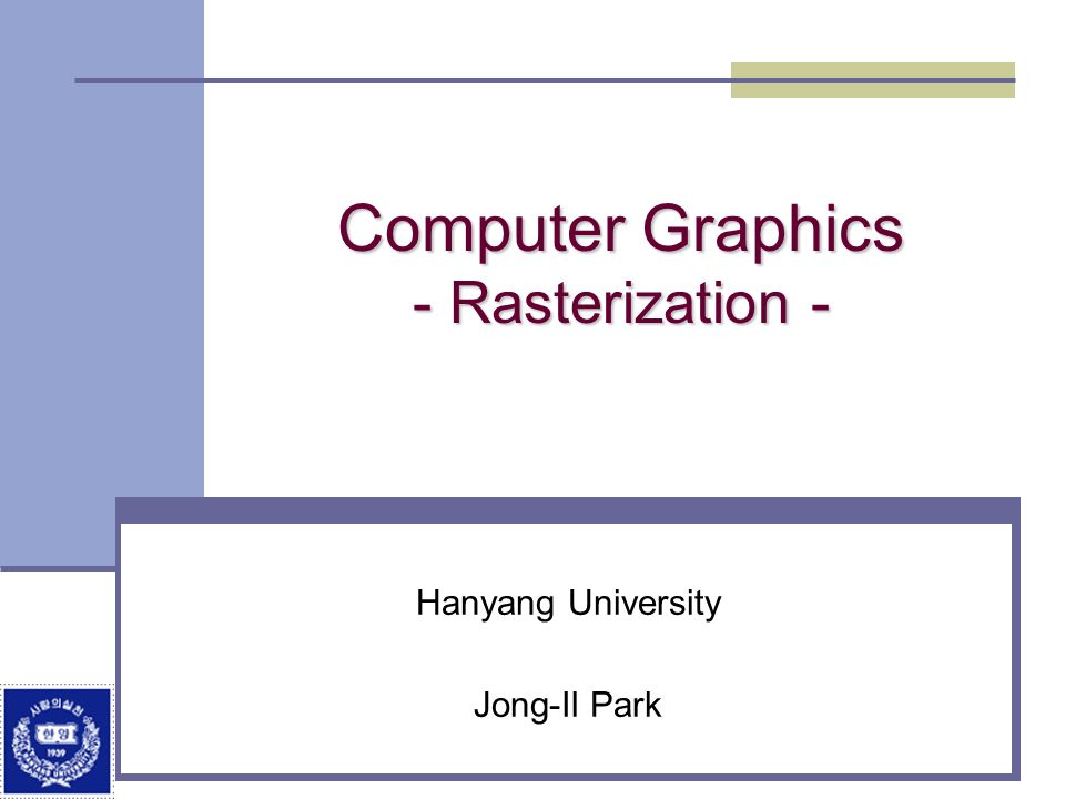 Computer Graphics - Rasterization -