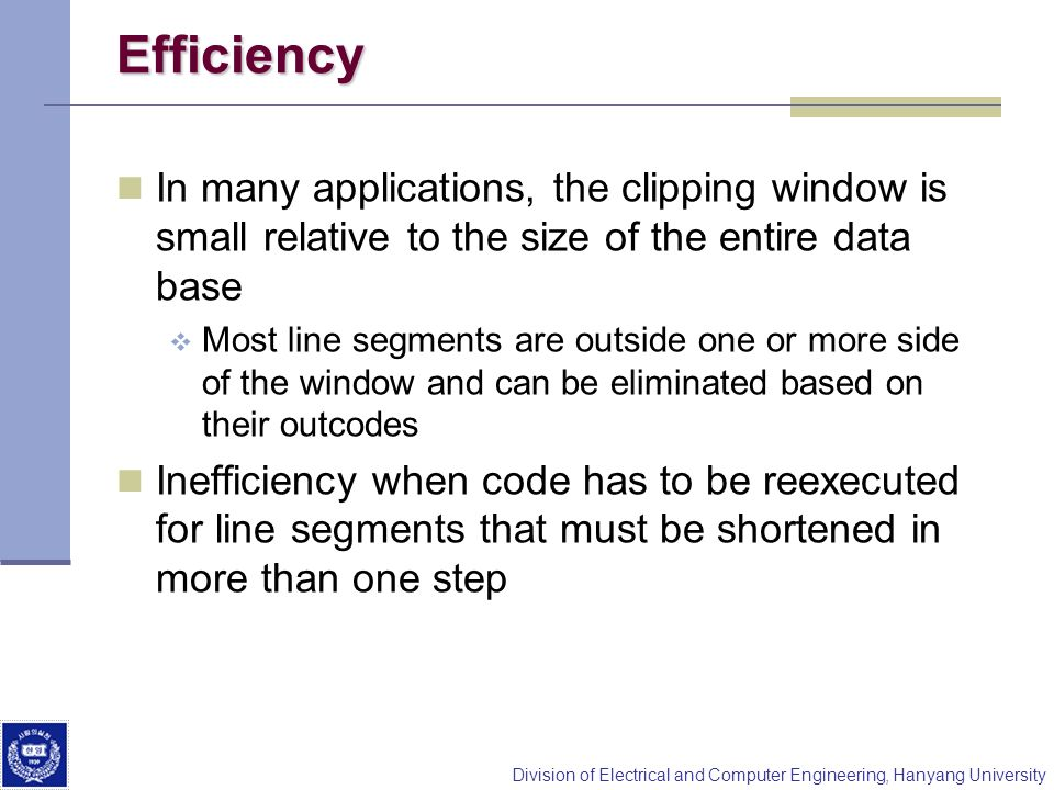 Efficiency In many applications, the clipping window is small relative to the size of the entire data base.