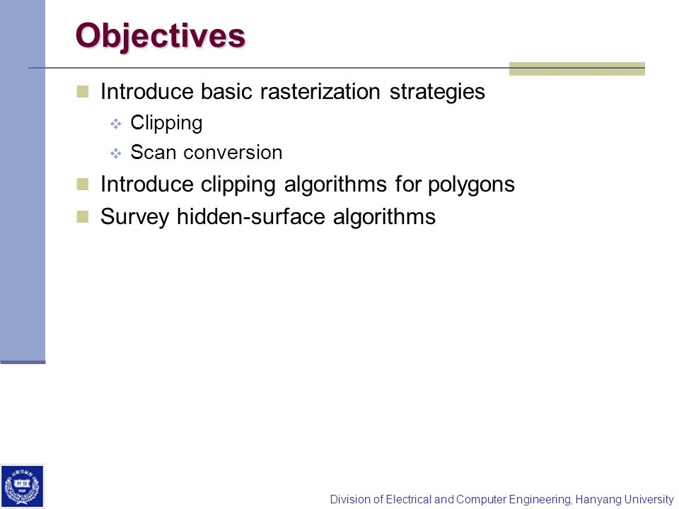 Objectives Introduce basic rasterization strategies