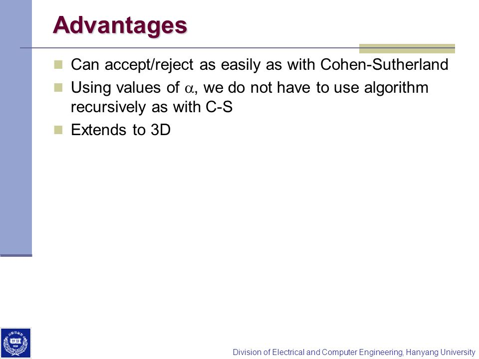 Advantages Can accept/reject as easily as with Cohen-Sutherland